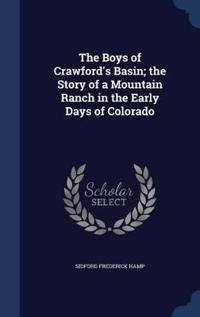 The Boys of Crawford's Basin; The Story of a Mountain Ranch in the Early Days of Colorado