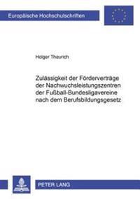 Zulaessigkeit Der Foerdervertraege Der Nachwuchsleistungszentren Der Fuball-Bundesligavereine Nach Dem Berufsbildungsgesetz