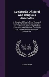 Cyclopedia of Moral and Religious Anecdotes
