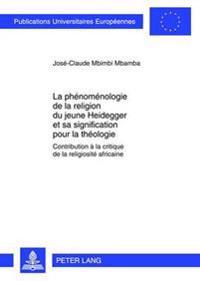 La Phénoménologie de la Religion Du Jeune Heidegger Et Sa Signification Pour La Théologie: Contribution À La Critique de la Religiosité Africaine