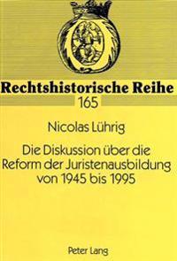 Die Diskussion Ueber Die Reform Der Juristenausbildung Von 1945 Bis 1995