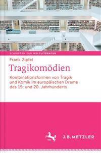 Tragikomödien: Kombinationsformen Von Tragik Und Komik Im Europäischen Drama Des 19. Und 20. Jahrhunderts