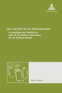 Une Lecture de Im Zwischenland: Le Paradigme de L'Alterite Au Coeur de La Creation Romanesque de Lou Andreas-Salome