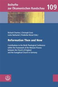 Reformation Then and Now: Contributions to the Ninth Theological Conference Within the Framework of the Meissen Process Between the Church of En