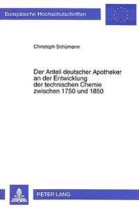 Der Anteil Deutscher Apotheker an Der Entwicklung Der Technischen Chemie Zwischen 1750 Und 1850