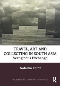 Art, Travel and Collecting in Colonial India, c.1797-1905