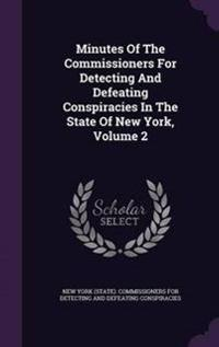 Minutes of the Commissioners for Detecting and Defeating Conspiracies in the State of New York, Volume 2