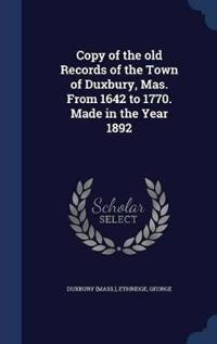 Copy of the Old Records of the Town of Duxbury, Mas. from 1642 to 1770. Made in the Year 1892