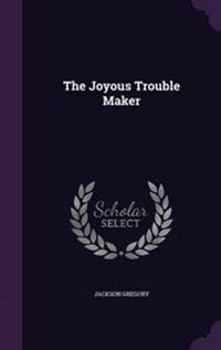 The Joyous Trouble Maker