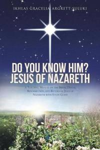 Do You Know Him? Jesus of Nazareth