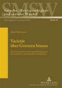 Varietaet Ueber Grenzen Hinaus: Zum Franzoesischen in Der Regionalen Tagespresse Des Franzoesisch-Schweizerischen Grenzgebietes