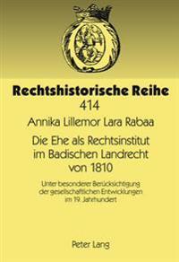 Die Ehe ALS Rechtsinstitut Im Badischen Landrecht Von 1810: Unter Besonderer Beruecksichtigung Der Gesellschaftlichen Entwicklungen Im 19. Jahrhundert
