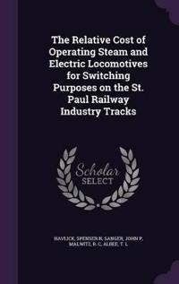 The Relative Cost of Operating Steam and Electric Locomotives for Switching Purposes on the St. Paul Railway Industry Tracks