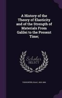 A History of the Theory of Elasticity and of the Strength of Materials from Galilei to the Present Time;