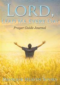 Lord, Lead Me Every Day Prayer Guide Journal