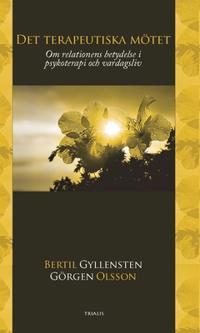 Det terapeutiska mötet   om relationens betydelse i psykoterapi och vardagsliv - Bertil Gyllensten  Görgen Olsson - böcker (9789198332919)     Bokhandel