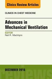 Advances in Mechanical Ventilation, an Issue of Clinics in Chest Medicine