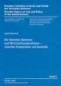 Die Vereinten Nationen Und Wirtschaftsunternehmen - Zwischen Kooperation Und Kontrolle: Steuerungsformen Zur Staerkung Menschenrechtlicher Unternehmen