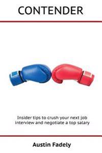 Contender: Insider Tips to Crush Your Next Job Interview and Negotiate a Top Salary