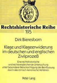 Klage Und Klageerwiderung Im Deutschen Und Englischen Zivilprozess: Eine Rechtshistorische Und Rechtsvergleichende Untersuchung Unter Besonderer Berue