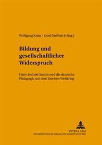 Bildung Und Gesellschaftlicher Widerspruch: Hans-Jochen Gamm Und Die Deutsche Paedagogik Seit Dem Zweiten Weltkrieg