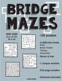 Bridge Mazes: 100 Brain-Teasing Mazes in 4 Different Sizes