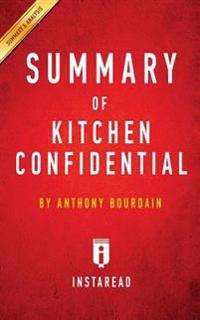 Summary of Kitchen Confidential: By Anthony Bourdain - Includes Analysis