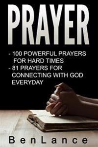 Prayer: 2 Books in 1:100 Powerful Prayers for Hard Times + 81 Prayers for Connecting with God Every Day
