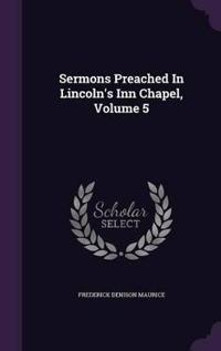 Sermons Preached in Lincoln's Inn Chapel; Volume 5