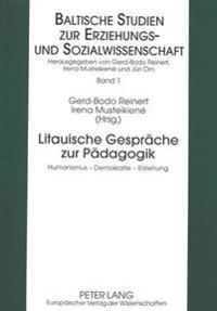 Litauische Gespraeche Zur Paedagogik: Humanismus - Demokratie - Erziehung