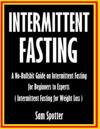 Intermittent Fasting: A No-Bullshit Guide on Intermittent Fasting for Beginners to Experts ( Intermittent Fasting for Weight Loss): Intermit