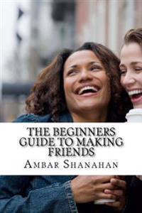 The Beginners Guide to Making Friends