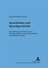Sprachkultur Und Sprachgeschichte: Herausbildung Und Foerderung Von Sprachbewutsein Und Wissenschaftlicher Sprachpflege in Europa