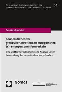 Kooperationen Im Grenzuberschreitenden Europaischen Schienenpersonenfernverkehr: Europaisches Kartellrecht Und Wettbewerbsokonomische Anwendung