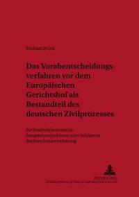 Das Vorabentscheidungsverfahren VOR Dem Europaeischen Gerichtshof ALS Bestandteil Des Deutschen Zivilprozesses: Rechtsschutzhemmendes Integrationsprob