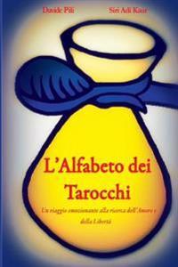 L'Alfabeto Dei Tarocchi: Un Viaggio Emozionante Alla Ricerca Dell'amore E Della Liberta