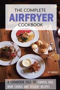 The Complete Airfryer Cookbook: Fulfilling All You Airfryer Recipe Needs!