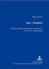 Hus Hussiten: Dokumentation Literarischer Facetten Im 19. Und 20. Jahrhundert