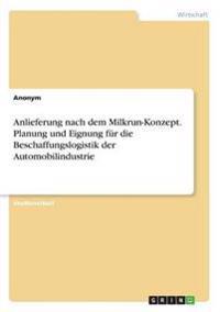 Anlieferung Nach Dem Milkrun-Konzept. Planung Und Eignung Fur Die Beschaffungslogistik Der Automobilindustrie