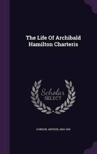 The Life of Archibald Hamilton Charteris