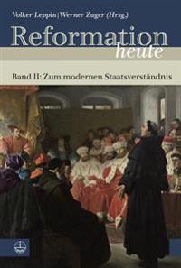 Reformation Heute: Band II: Zum Modernen Staatsverstandnis
