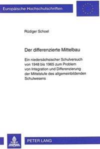 Der Differenzierte Mittelbau: Ein Niedersaechsischer Schulversuch Von 1948 Bis 1965 Zum Problem Von Integration Und Differenzierung Der Mittelstufe