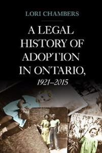 A Legal History of Adoption in Ontario, 1921-2015