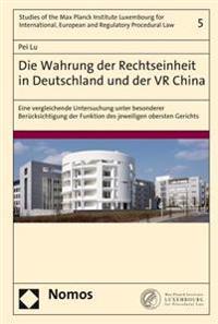 Die Wahrung Der Rechtseinheit in Deutschland Und Der VR China: Eine Vergleichende Untersuchung Unter Besonderer Berucksichtigung Der Funktion Des Jewe