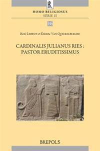 Cardinalis Julianus Ries, Pastor Eruditissimus