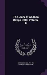 The Diary of Ananda Ranga Pillai; Volume 8