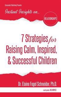 7 Strategies for Raising Calm, Inspired, & Successful Children