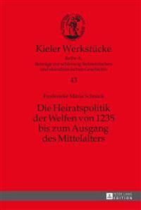 Die Heiratspolitik Der Welfen Von 1235 Bis Zum Ausgang Des Mittelalters