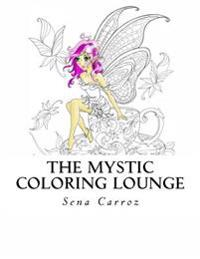 The Mystic Coloring Lounge: A Coloring Fantasy