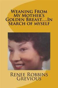 Weaning from My Mother's Golden Breast.....in Search of Myself